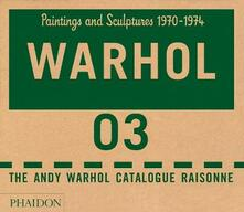 The Andy Warhol catalogue raisonne. Ediz. a colori. Vol. 3: Paintings and sculptures 1970-1974. - copertina