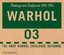 The Andy Warhol catalogue raisonne. Ediz. a colori. Vol. 3: Paintings and sculptures 1970-1974. - copertina