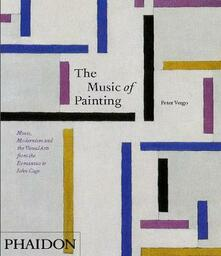 The music of painting. Music, modernism and the visual arts from the tromantics to John Cage - Peter Vergo - copertina