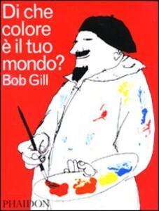 Di che colore è il tuo mondo? - Bob Gill - copertina