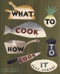 What to cook & how to cook it - Jane Hornby - copertina