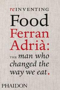 Reinventing food. Ferran Adrià: the man who changed the way we eat - Colman Andrews - copertina