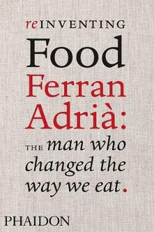 Reinventing food. Ferran Adrià: the man who changed the way we eat.pdf