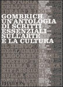 Libro Gombrich. Un'antologia di scritti essenziali sull'arte e la cultura