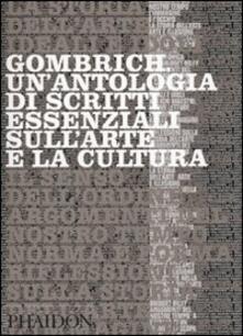 Gombrich. Un'antologia di scritti essenziali sull'arte e la cultura - copertina