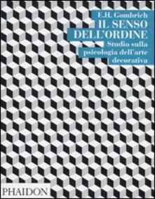 Il senso dell'ordine. Studi sulla psicologia dell'arte decorativa - Ernst H. Gombrich - copertina