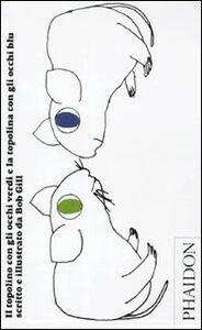 Foto Cover di Il topolino con gli occhi verdi e la topolina con gli occhi blu, Libro di Bob Gill, edito da Phaidon