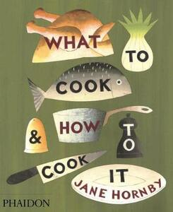 What to Cook and How to Cook It - Jane Hornby - cover
