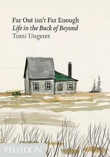 Far out isn't far enough. Life in the back of beyond - Tomi Ungerer - copertina
