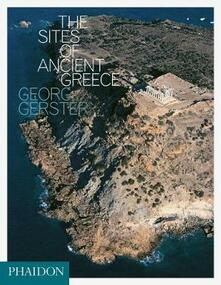 The sites of ancient Greece - Georg Gerster,Paul Cartledge - copertina