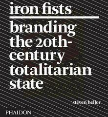 Iron Fists. Branding the 20th-century totalitarian state - Steven Heller - copertina