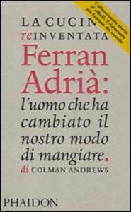 Libro La cucina reinventata. Ferran Adrià: l'uomo che ha cambiato il nostro modo di mangiare Colman Andrews