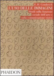 L' uso delle immagini. Studi sulla funzione sociale dell'arte e sulla comunicazione visiva - Ernst H. Gombrich - copertina