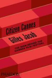 Citizen Cannes. The man behind the Festival - Jacob Gilles - copertina