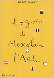 Libro Il gioco di mescolare l'arte Hervé Tullet