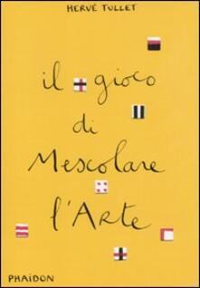 Il gioco di mescolare l'arte - Hervé Tullet - copertina