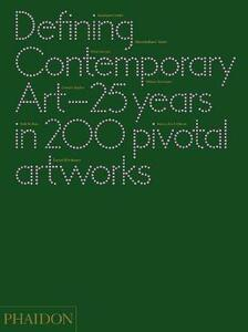 Defining contemporary art. 25 years in 200 pivotal artworks - copertina