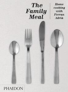 Family meal. The homme cooking with Ferran Adrià - Ferran Adrià - copertina