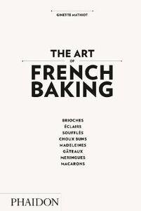 Foto Cover di The art of french baking, Libro di Ginette Mathiot, edito da Phaidon