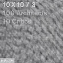 10 x 10. 100 architects. 10 critics. Vol. 3 - copertina