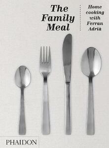 The Family Meal: Home cooking with Ferran Adria - El Bulli - cover