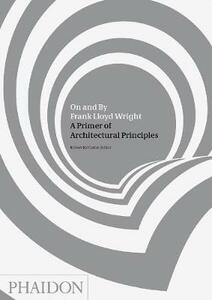 On and by Frank Lloyd Wright. A primer of architectural principles - copertina
