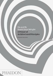 Libro On and by Frank Lloyd Wright. A primer of architectural principles