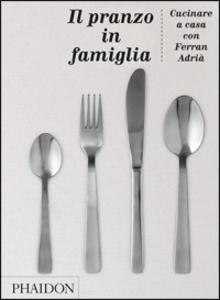 Libro Il pranzo in famiglia Ferran Adrià