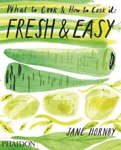 Fresh & easy. What to cook and how to cook it - Jane Hornby - copertina