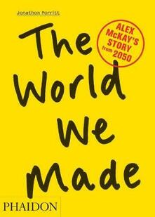 The world we made. Alex McKay's Story from 2050 - Jonathon Porritt - copertina