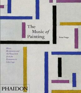Foto Cover di The music of painting. Music, modernism and the visual arts from the tromantics to John Cage, Libro di Peter Vergo, edito da Phaidon