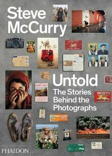 Untold. The stories behind the photographs. Ediz. illustrata - Steve McCurry - copertina