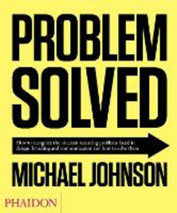 Libro Problem solved. How to recognize the nineteen recurring problems faced in design, branding and communication and how to resolve them Michael Johnson