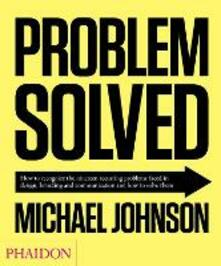 Problem solved. How to recognize the nineteen recurring problems faced in design, branding and communication and how to resolve them - Michael Johnson - copertina