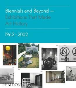 Biennials and beyond. Exhibitions that made art history: 1962-2002 - Bruce Altshuler - copertina