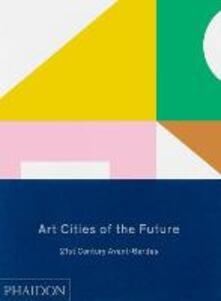 Art cities of the future. 21st century Avant-Gardes - copertina