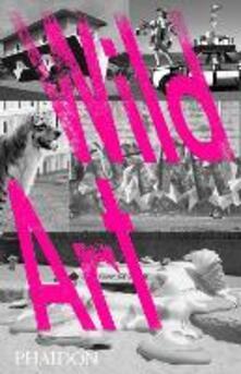 Wild art - David Carrier,Joachim Pissarro - copertina