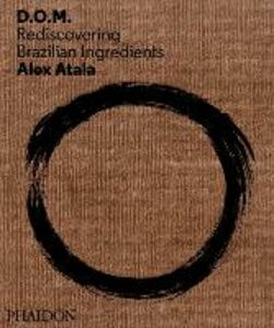Libro D. O. M. Rediscovering Brazilian ingredients Alex Atala
