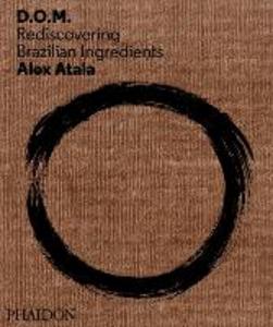 Libro D. O. M. Rediscovering Brazilian ingredients Alex Atala