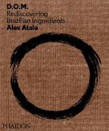 D. O. M. Rediscovering Brazilian ingredients - Alex Atala - copertina