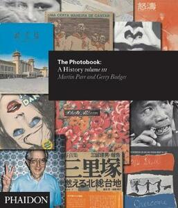 The photobook. A history. Vol. 3 - Martin Parr,Gerry Badger - copertina