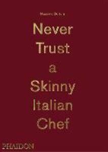 Foto Cover di Never trust a skinny italian chef, Libro di Massimo Bottura, edito da Phaidon