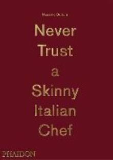 Never trust a skinny italian chef. Ediz. illustrata - Massimo Bottura - copertina