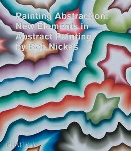 Foto Cover di Painting abstraction: new elements in abstract painting, Libro di Bob Nickas, edito da Phaidon