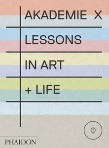Akademie X. Lessons in art + Life. Ediz. illustrata - copertina