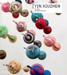Yin Xiuzhen. Ediz. inglese - Hung Wu,Hou Hanru,Stephanie Rosenthal - copertina