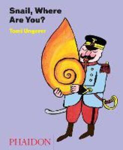 Foto Cover di Snail, where are you?, Libro di Tomi Ungerer, edito da Phaidon