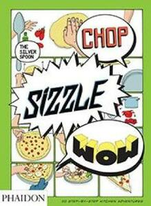 Chop, Sizzle, Wow: The Silver Spoon Comic Cookbook - The Silver Spoon Kitchen,Tara Stevens - cover