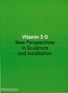 Vitamin 3-D. New perspective in sculpture and installation - copertina