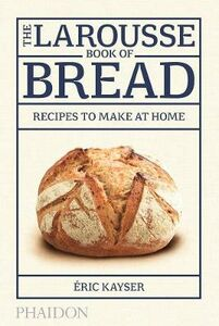 Libro The Larousse book of bread. Recipes to make at home Éric Kayser